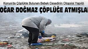 Konya'da Çöplükte Bulunan Bebek Cesedi