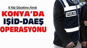 Konya'da DAEŞ operasyonu:8 gözaltı