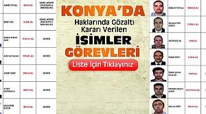 Konya'da Gözaltı Kararı Verilen İsimler-Liste