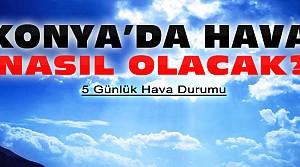Konya'da Hava Nasıl Olacak-5 Günlük Hava Durumu