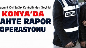 Konya'da sahte özürlü raporu operasyonu