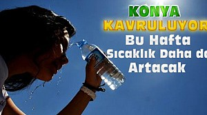 Konya'da Sıcaklıklar Artacak-İşte Hava Durumu