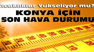Konya'da Sıcaklıklar Artıyor-İşte Hava Durumu