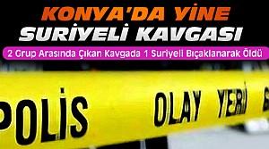 Konya'da Suriyelilerle Kavga:1 Ölü