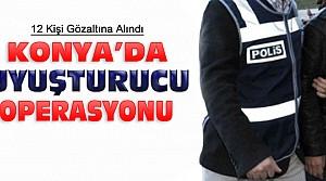 Konya'da uyuşturucu operasyonu:12 gözaltı