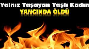 Konya'da Yalnız Yaşayan Kadın Yangında Öldü