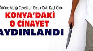 Konya'daki Cinayet Aydınlandı-İşte İlginç Nedeni