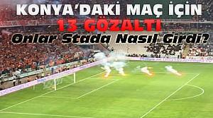 Konya'daki kupa maçında 13 gözaltı