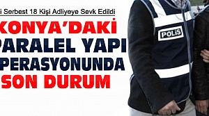 Konya'daki Paralel Operasyonunda Son Durum