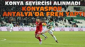 Konyaspor Antalya deplasmanında fren yaptı