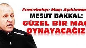 Mesut Bakkal'dan Fenerbahçe Maçı Açıklaması