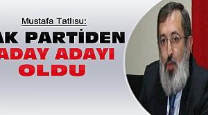 Mustafa Tatlısu Ak Partiden Aday Adayı Oldu