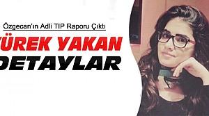 Özgecan'ın Adli TIP Raporunda Şok Ayrıntılar