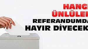 Referandumda Hayır Diyecek Ünlüler