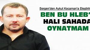 Sergen Yalçın'dan Aykut Kocaman'a Eleştiriler