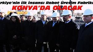 Türkiye'nin İlk Robot Fabrikası Konya'da Açılacak