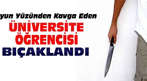 Üniversitede Bıçaklı Kavga Kanlı Bitti