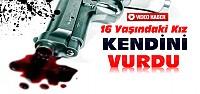 16 Yaşındaki Genç Kız Kendini Silahla Vurdu-VİDEO