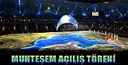 17. Akdeniz Oyunları'nın Muhteşem Açılış Töreni
