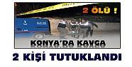 2 kişinin öldüğü Konya'daki kavgada 2 kişi tutuklandı