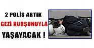 2 Polis Artık Gezi Kurşunuyla Yaşayacak