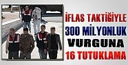 300 Milyonluk Vurguna 16 Tutuklama Geldi