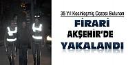 35 Yıl Cezası Bulunan Firari Akşehir'de Yakalandı