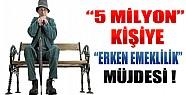 5 Milyon Kişiye Erken Emeklilik