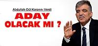 Abdullah Gül Aday Olacak mı? Kesin Kararını Verdi