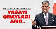 Abdullah Gül İnternet Yasasını Onayladı ama..