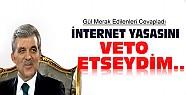 Abdullah Gül: İnternet Yasasını Veto Etseydim..