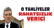 Abdullah Gül: O Tahliyeler Rahatsız Edici