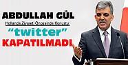 Abdullah Gül'den yeni açıklama:Twitter kapatılmadı