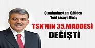 Abdullah Gül'den Yeni Yasaya Onay: TSK'nın 35. Maddesi Değişti