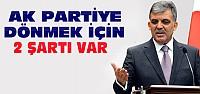 Abdullah Gül'ün Partiye Dönmek İçin Şartları Ne?