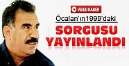 Abdullah Öcalan'ın Sorgusu İlk Kez Yayınlandı-VİDEOHaber