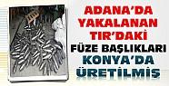 Adana'da Yakalanan Cephane Dolu Tır'daki Füze Başlıkları Konya'da Üretilmiş