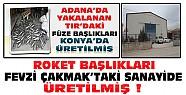 Adana'da Yakalanan TIR'daki Roket Başlıkları Konya'daki Bu Sanayide Üretilmiş
