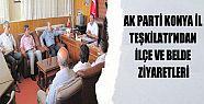 AK PARTİ KONYA İL TEŞKİLATI'NDAN İLÇE VE BELDE ZİYARETLERİ