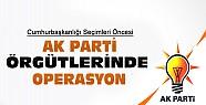 Ak Parti Örgütlerinde Seçim Öncesi Operasyon