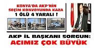 AKP İl Başkanı Sorgun'dan seçim konvoyu kazası için taziye mesajı