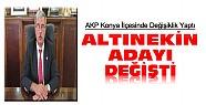 AKP Konya Altınekin Adayını Değiştirdi
