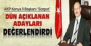 AKP Konya İl Başkanı Sorgun Dün Açıklanan Adayları Değerlendirdi