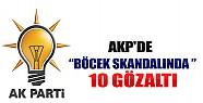 AKP'de Böcek Skandalında 10 Gözaltı