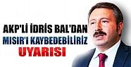 AKP'li İdris Bal'dan Mısır'ı Kaybedebiliriz Uyarısı
