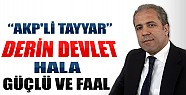 AKP'li Tayyar: Derin Devlet Hala Güçlü ve Faal