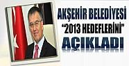 Akşehir Belediyesi'nin 2013 Hedefleri