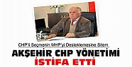 Akşehir CHP İlçe Yönetimi İstifa Etti