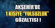 Akşehir'de 1 Kişiye Yolsuzluk Gözaltısı
