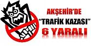 Akşehir'de Kaza: 6 Yaralı